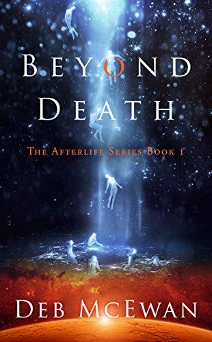 Beyond Death (The Afterlife Series Book 1) by Deb McEwan