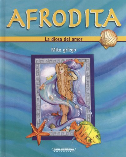 Afrodita, la diosa del amor / Aphrodite, the love goddess (Mitos Y Leyendas / Myths and Legends)