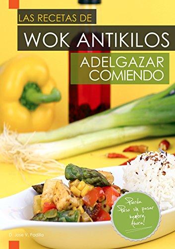 """Las Recetas de Wok AntiKilos. """"Adelgazar Comiendo"""". por José Vargas Padilla"""