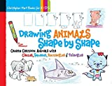 Drawing Animals Shape by Shape: Create Cartoon Animals with Circles, Squares, Rectangles & Triangles (Drawing Shape by Shape)