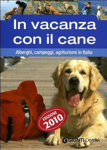 In vacanza con il cane. alberghi, campeggi, agriturismi in italia