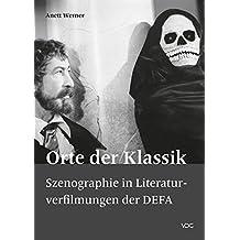 Orte der Klassik: Szenographie in Literaturverfilmungen der DEFA (SCENOGRAPHICA / Studien zur Filmszenographie)
