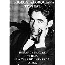 TRIOLOGÍA LORQUIANA TEATRAL: BODAS DE SANGRE. YERMA. LA CASA DE BERNARDA ALBA. (Spanish Edition)