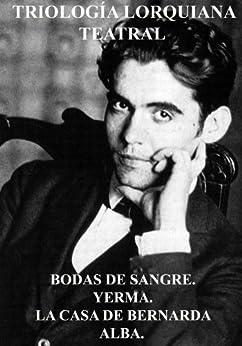 TRIOLOGÍA LORQUIANA TEATRAL: BODAS DE SANGRE. YERMA. LA CASA DE BERNARDA ALBA. de [Lorca, Federico García]
