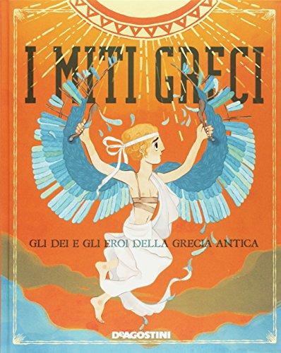 I miti greci. Gli dei e gli eroi della Grecia antica. Con app per smartphone e tablet