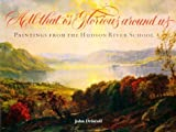 All That Is Glorious Around Us: Paintings from the Hudson River School by John Paul Driscoll (1997-09-01)