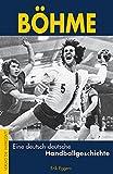 Böhme ? Eine deutsch-deutsche Handballgeschichte - Erik Eggers