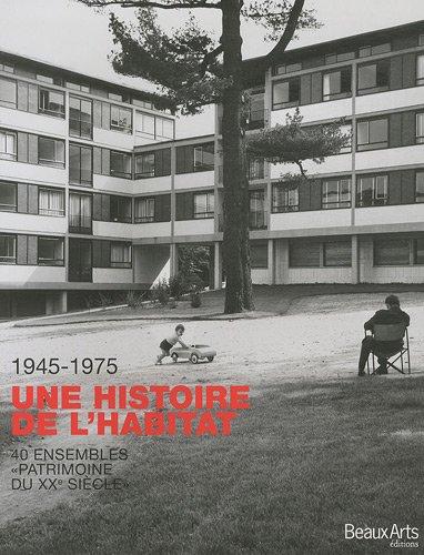 1945-1975 Une histoire de l'habitat : 40 ensembles de logements Patrimoine du XXe siècle
