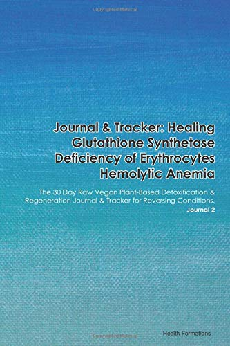 Journal & Tracker: Healing Glutathione Synthetase Deficiency: The 30 Day Raw Vegan Plant-Based Detoxification & Regeneration Journal & Tracker for Reversing Conditions. Journal 2