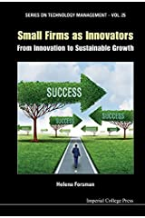 Small Firms As Innovators: From Innovation To Sustainable Growth (Series On Technology Management Book 25) Kindle Edition