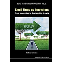 Small Firms as Innovators:From Innovation to Sustainable Growth (Series on Technology Management Book 25)