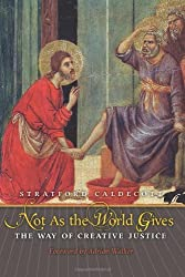 By Stratford Caldecott Not as the World Gives: The Way of Creative Justice [Paperback]