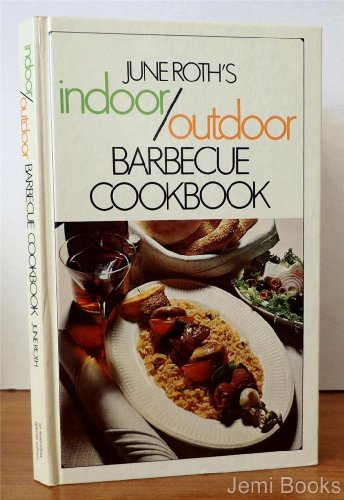 Indoor/outdoor barbecue cookbook par June Roth