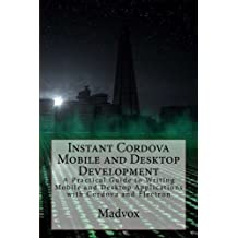Instant Cordova Mobile and Desktop Development: A Practical Guide to Writing Mobile and Desktop Applications with Cordova and Electron