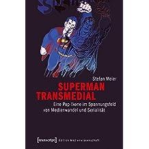 Superman transmedial: Eine Pop-Ikone im Spannungsfeld von Medienwandel und Serialität (Edition Medienwissenschaft)