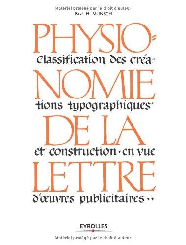 Physionomie de la lettre: Classification des créations typographiques et construction en vue d'oeuvres publicitaires.