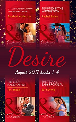 Desire Collection: August 2017 Books 1 - 4: The CEO's Nanny Affair / Little Secrets: Claiming His Pregnant Bride / Tempted by the Wrong Twin / The Texan's ... Proposal (Mills & Boon e-Book Collections)