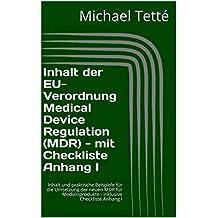 Inhalt der EU-Verordnung Medical Device Regulation (MDR) - mit Checkliste Anhang I: Inhalt und praktische Beispiele für die Umsetzung der neuen MDR für Medizinprodukte - inklusive Checkliste Anhang I