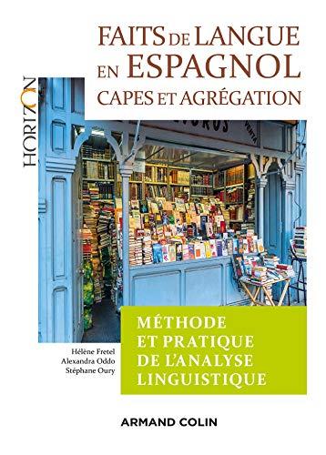 Faits de langue en espagnol : méthode et pratique de l'analyse linguist - 2e éd. - Capes/Agrégation: Capes/Agrégation Espagnol par Hélène Fretel