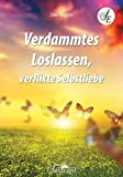 Verdammtes Loslassen, verflixte Selbstliebe - Silke Wagner