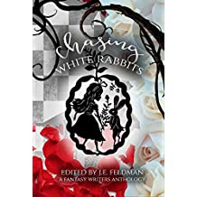 Chasing White Rabbits: A Fantasy Writers Anthology