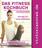 Das Fitness Kochbuch: 100 leckere Rezepte für Fettverbrennung und Muskelaufbau Bonus Fitness Grundlagen (Sporternährung, schlank sein, Fitnessformel, Bikini Figur)