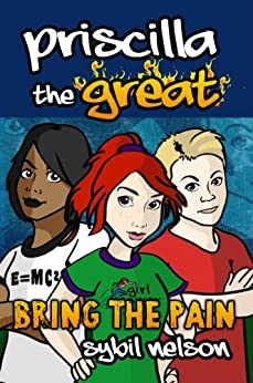Priscilla the Great: Bring the Pain (Book #4) by [Nelson, Sybil]