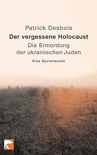 Der vergessene Holocaust: Die Ermordung der ukrainischen Juden • Eine Spurensuche