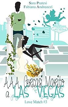 A.A.A. cercasi marito a Las Vegas (Love Match Vol. 3) di [Andreozzi, Fabiana, Pratesi, Sara]