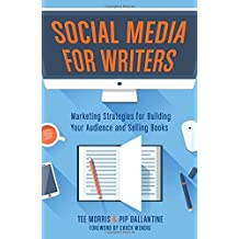 Social Media for Writers: Marketing Strategies for Building Your Audience and Selling Books by Tee Morris (2015-12-01)
