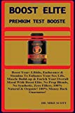 #5: Boost Elite: Premium Test Booster: Boost Your: Libido, Endurance & Stamina to Enhance Your Sex Life, Muscle Build-Up & Enrich Your Overall Mood with ... Natural & Organic! 100% Money Back Guarantee!