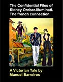 Book cover image for The Confidential Files of Sidney Orebar.Illuminati.The French Connection.: A Victorian Tale.