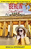 BERLIN: TRAVEL GUIDE FOR WOMEN : The Insider's Travel Guide to the 'Always Exciting'city. For women, by women. (English Edition)