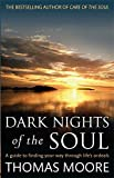 Dark Nights Of The Soul: A guide to finding your way through life's ordeals