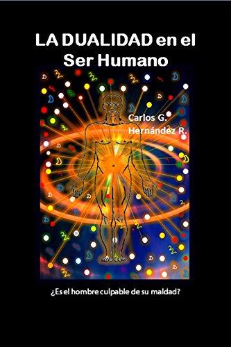 La Dualidad en el Ser Humano: ¿Es el hombre culpable de su maldad? por Carlos G. Hernández R.