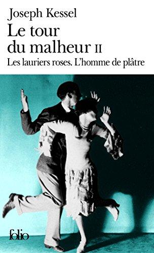Le tour du malheur, tome 2 : Les lauriers roses ; L'homme de Plâtre par Joseph Kessel
