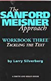 The Sanford Meisner Approach Workbook Three: Tackling the Text: 3 (Career Development Series)