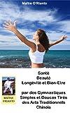 Santé Beauté Longévité Et Bien Etre Par Des Gymnastiques Simples Et Douces (French Edition)
