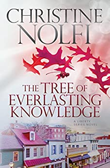 The Tree of Everlasting Knowledge (Liberty Series Book 5) by [Nolfi, Christine]
