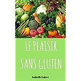 Le Plaisir Sans Gluten : Recettes Sans Gluten !