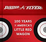 Radio Flyer: 100 Years of America's Little Red Wagon: 100 Years of America's Little Red Wagon