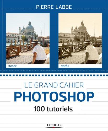 le-grand-cahier-photoshop-100-tutoriels