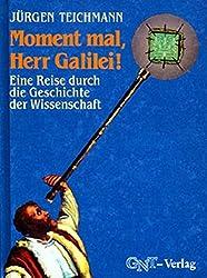 Moment mal, Herr Galilei! Eine Reise durch die Geschichte der Wissenschaft