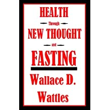 Health through New Thought and Fasting (1907) (English Edition)