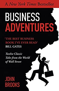 Business Adventures: Twelve Classic Tales from the World of Wall Street by [Brooks, John]