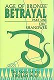 Age Of Bronze Volume 3: Betrayal Part 1: Betrayal v. 3, Pt. 1