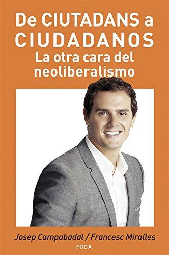 De Ciutadans a Ciudadanos. La otra cara del neoliberalismo (Investigación) por Pep Campabadal