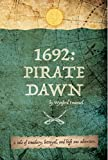 1692: Pirate Dawn: A tale of treachery, betrayal and high seas adventure.