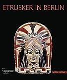 Etrusker in Berlin: Etruskische Kunst in der Berliner Antikensammlung. Eine Einführung - Volker Kästner