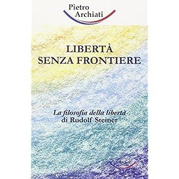 Libertà Senza Frontiere. La Filosofia Della Libertà Di Rudolf Steiner